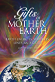 Gifts of Mother Earth: Earth Energies, Vortexes, Lines, and Grids (English Edition)