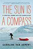 The Sun Is a Compass: My 4,000-Mile Journey into the Alaskan Wilds