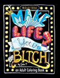 Make Life Your Bitch: Motivational adult coloring book. Turn your stress into success! (Midnight Edi
