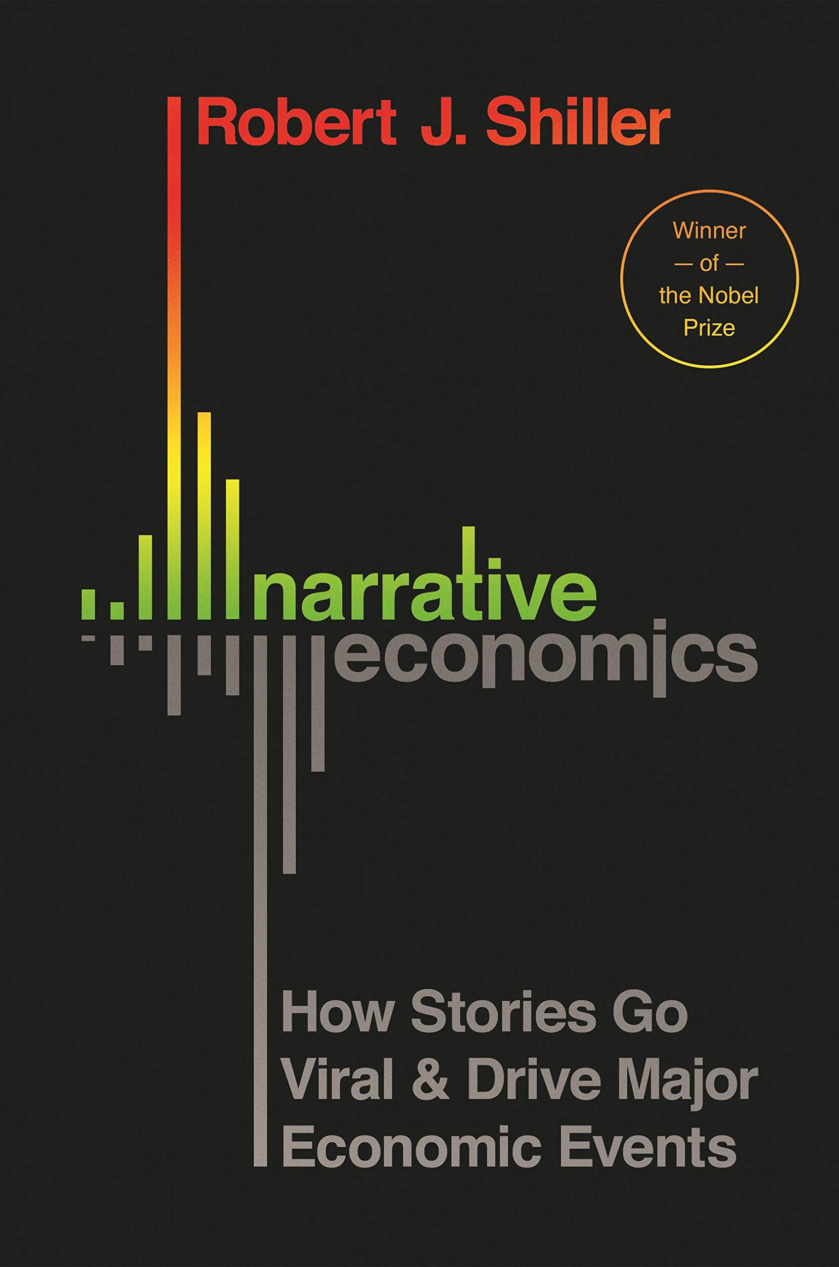 Narrative Economics: How Stories Go Viral and Drive Major Economic Events by Princeton University Press
