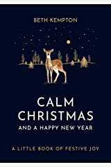 Calm Christmas and a Happy New Year: A little book of festive joy Kindle Edition