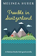 Trouble in Switzerland: A Fabrian Books Feel-Good Novella (Lakeside series Book 3) Kindle Edition