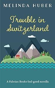 Trouble in Switzerland: A Fabrian Books Feel-Good Novella (Lakeside series Book 3)