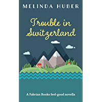 Trouble in Switzerland: A Fabrian Books Feel-Good Novella (Lakeside series Book 3) (English Edition)