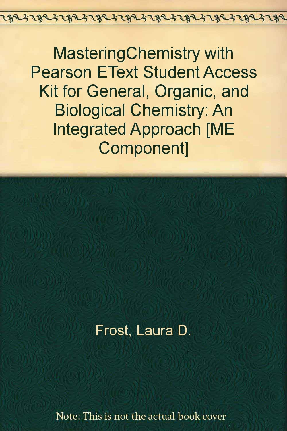 MasteringChemistry with Pearson eText Student Access Kit for General, Organic, and Biological Chemistry: An Integrated Approach [ME component] pdf epub