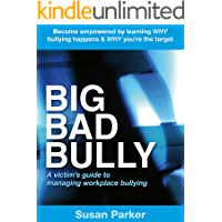 Big Bad Bully: A victim's guide to managing workplace bullying