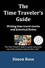 The Time Traveler's Guide: Writing time travel stories and historical fiction Paperback