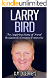 Larry Bird: The Inspiring Story of One of Basketball's Greatest Forwards (Basketball Biography Books)