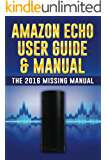 Amazon Echo User Guide & Manual: The 2016 Missing Manual (Amazon Echo 2016, Amazon Echo User Manual, Amazon Echo Help, Amazon Echo Resources, Alexa App) (English Edition)