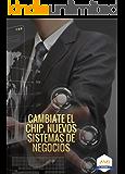 Cambiate el chip: Nuevos Sistemas de Negocios (Spanish Edition)