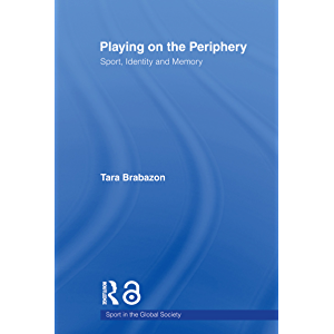 Playing on the Periphery: Sport, Identity and Memory (Sport in the Global Society)