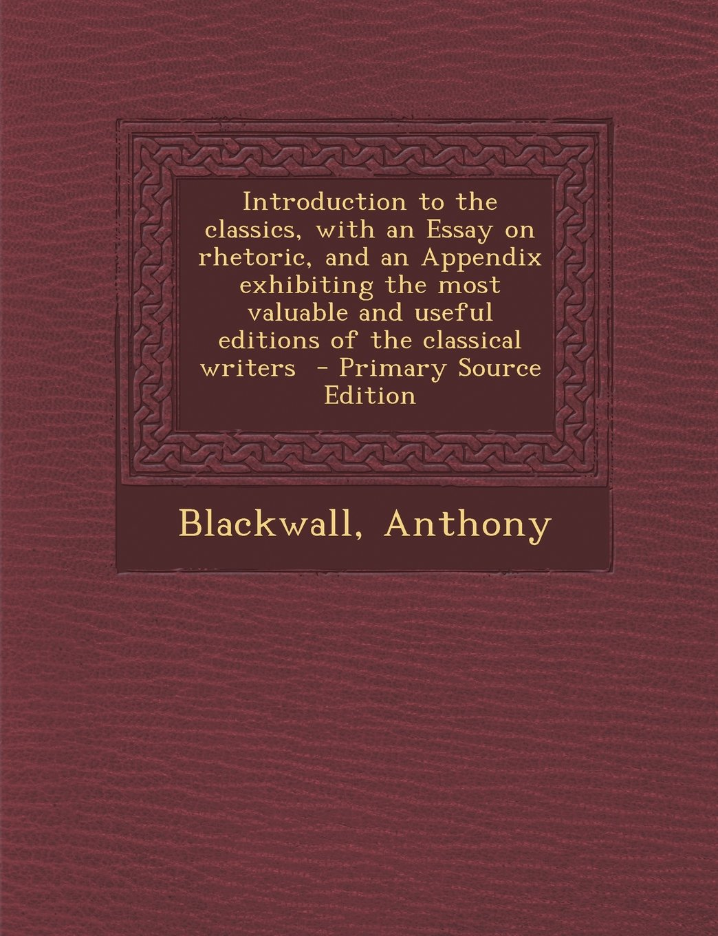 Download Introduction to the Classics, with an Essay on Rhetoric, and an Appendix Exhibiting the Most Valuable and Useful Editions of the Classical Writers - P pdf