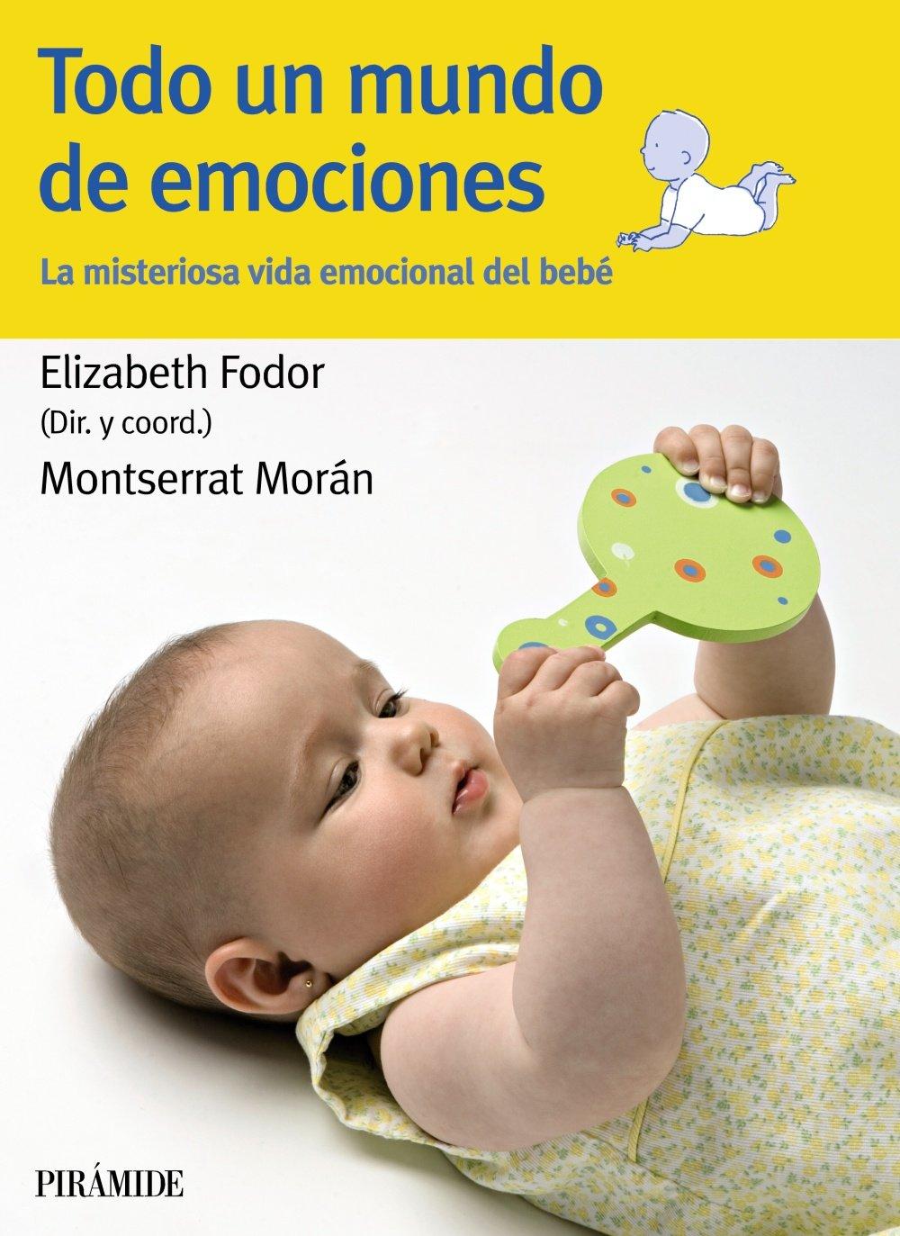 Todo un mundo de emociones: La misteriosa vida emocional del bebé ...
