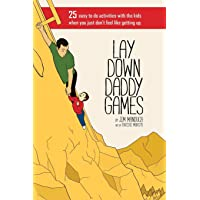 Lay Down Daddy Games: 25 easy to do activities with the kids when you just don't feel like getting up.