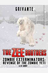 The Zee Brothers: Revenge of the Zombie Yeti: A ZX Short Story (Zombie Exterminators) Kindle Edition