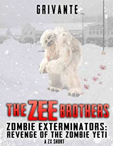 The Zee Brothers: Revenge of the Zombie Yeti: A ZX Short Story (Zombie Exterminators Book 9)
