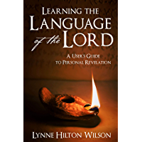 Learning the Language of the Lord: A User's Guide to Personal Revelation (English Edition)