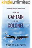 From the Captain to the Colonel: An Informal History of Eastern Airlines