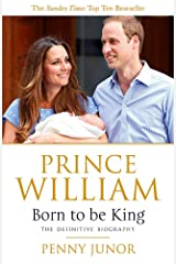 Prince William: Born to be King: An intimate portrait Paperback