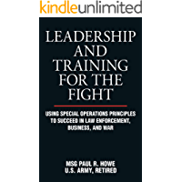 Leadership and Training for the Fight: Using Special Operations Principles to Succeed in Law Enforcement, Business, and War (English Edition)