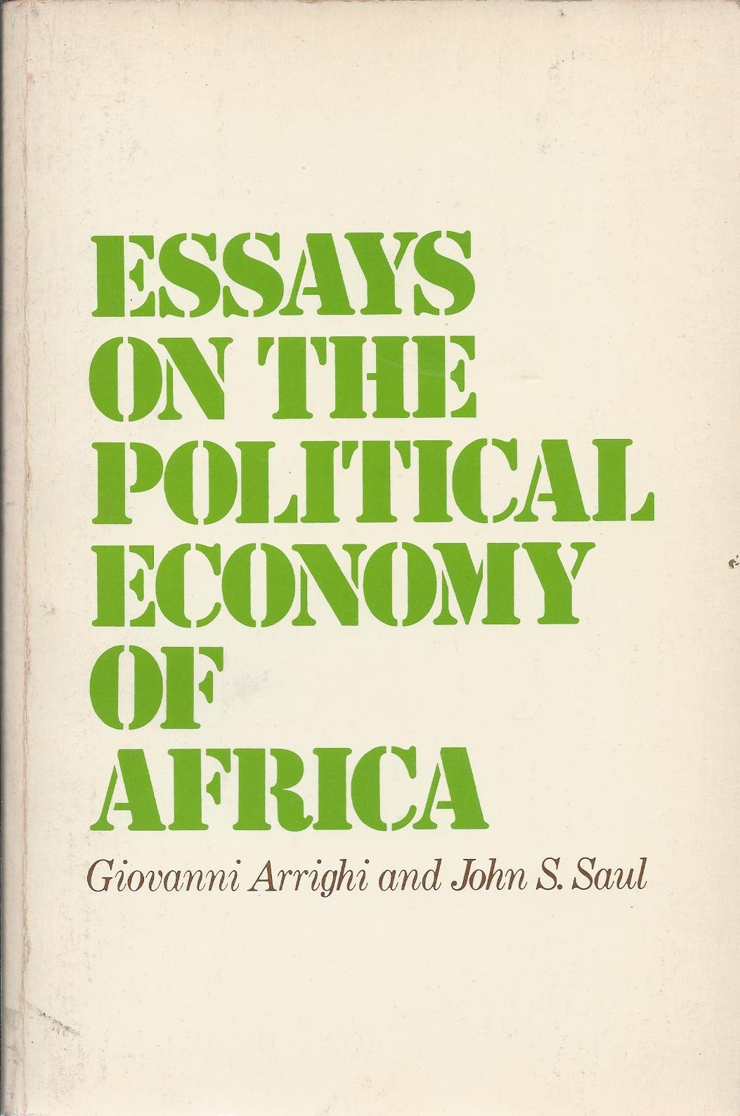 essays on the political economy of africa giovanni arrighi john  essays on the political economy of africa giovanni arrighi john s saul 9780853452508 com books