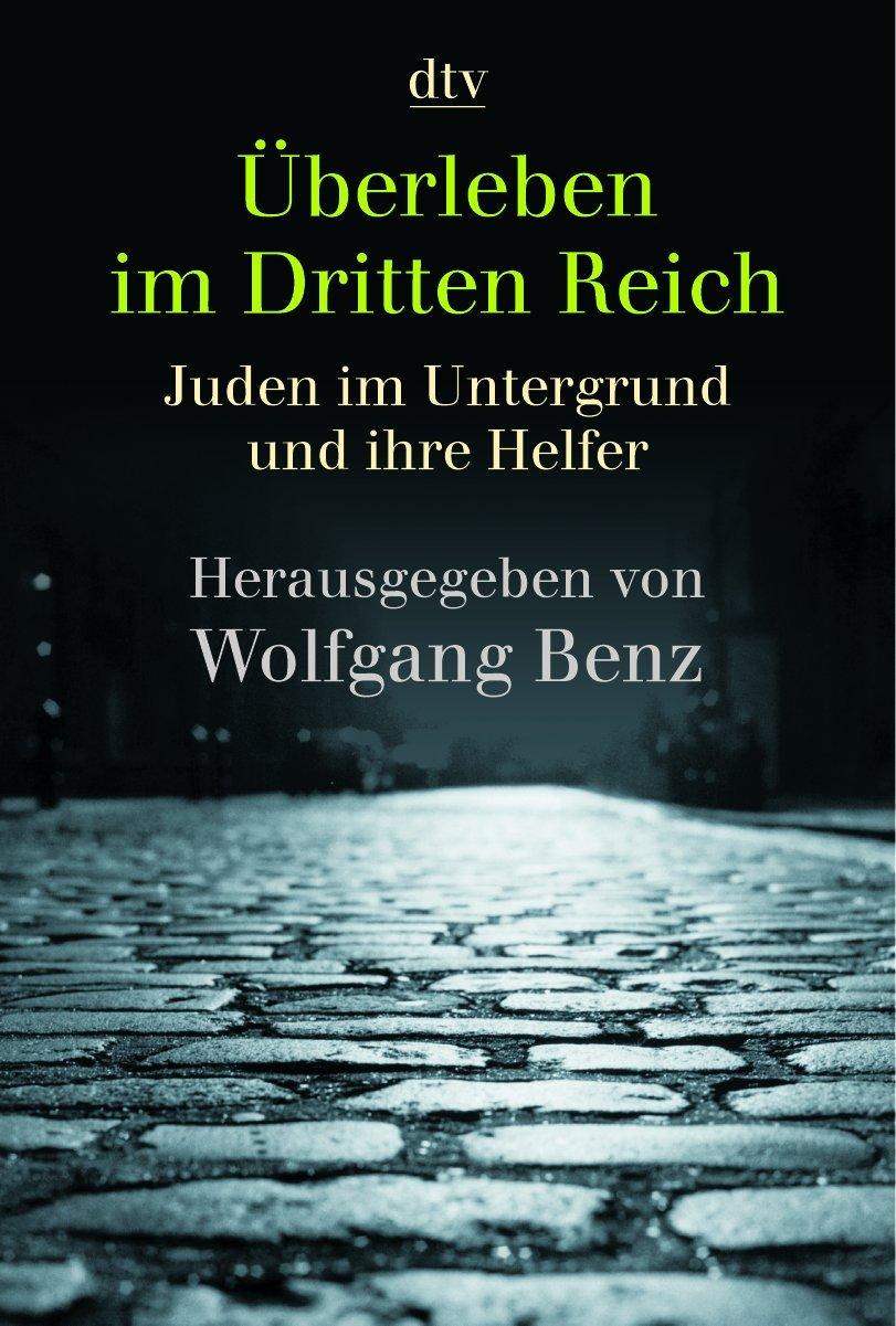 Überleben im Dritten Reich: Juden im Untergrund und ihre Helfer