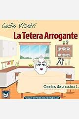 La Tetera Arrogante (Cuentos de la cocina nº 1) (Spanish Edition) Kindle Edition