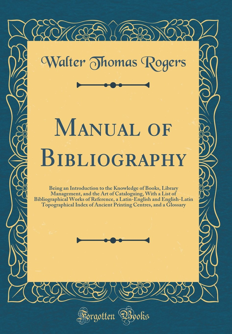 Read Online Manual of Bibliography: Being an Introduction to the Knowledge of Books, Library Management, and the Art of Cataloguing, with a List of ... Index of Ancient Printing Centres, pdf epub