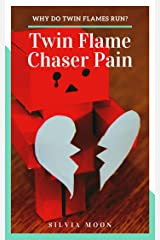 Twin Flame Chaser Pain: WHY DO TWIN FLAMES RUN? Kindle Edition