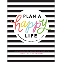 Plan a Happy Life™: Define Your Passion, Nurture Your Creativity, and Take Hold of Your Dreams (English Edition)