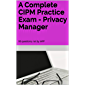 A Complete CIPM Practice Exam - Privacy Manager: 90 questions, not by IAPP (English Edition)