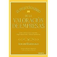 El pequeño libro de la valoración de empresas: Cómo valorar una compañía, elegir una acción y obtener ganancias (Sin…