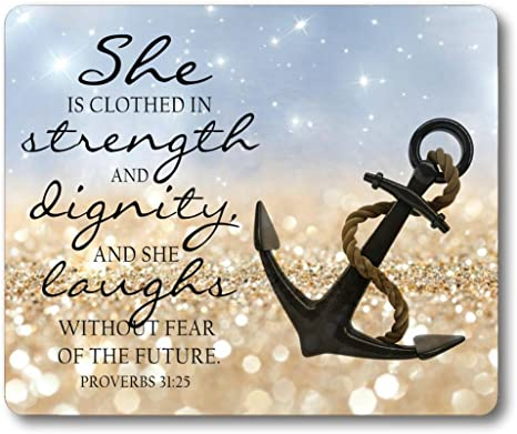 Bible Quotes About Strength Mouse Pad Anchor Bible Verse Proverbs 31:25 She  is Clothed in Strength and Dignity and She Laughs Without Fear of The ...