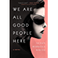 We Are All Good People Here: A Novel