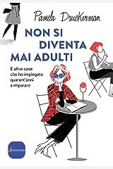 Non si diventa mai adulti: E altre cose che ho impiegato quarant'anni a imparare (Italian Edition) Kindle Edition