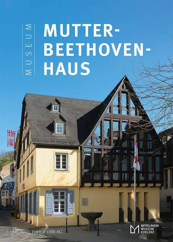 Das Museum Mutter-Beethoven-Haus in Koblenz-Ehrenbreitstein: Amazon.de:  Matthias von der Bank: Bücher