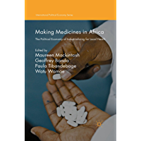Making Medicines in Africa: The Political Economy of Industrializing for Local Health (International Political Economy Series) (English Edition)