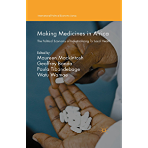 Making Medicines in Africa: The Political Economy of Industrializing for Local Health (International Political Economy…