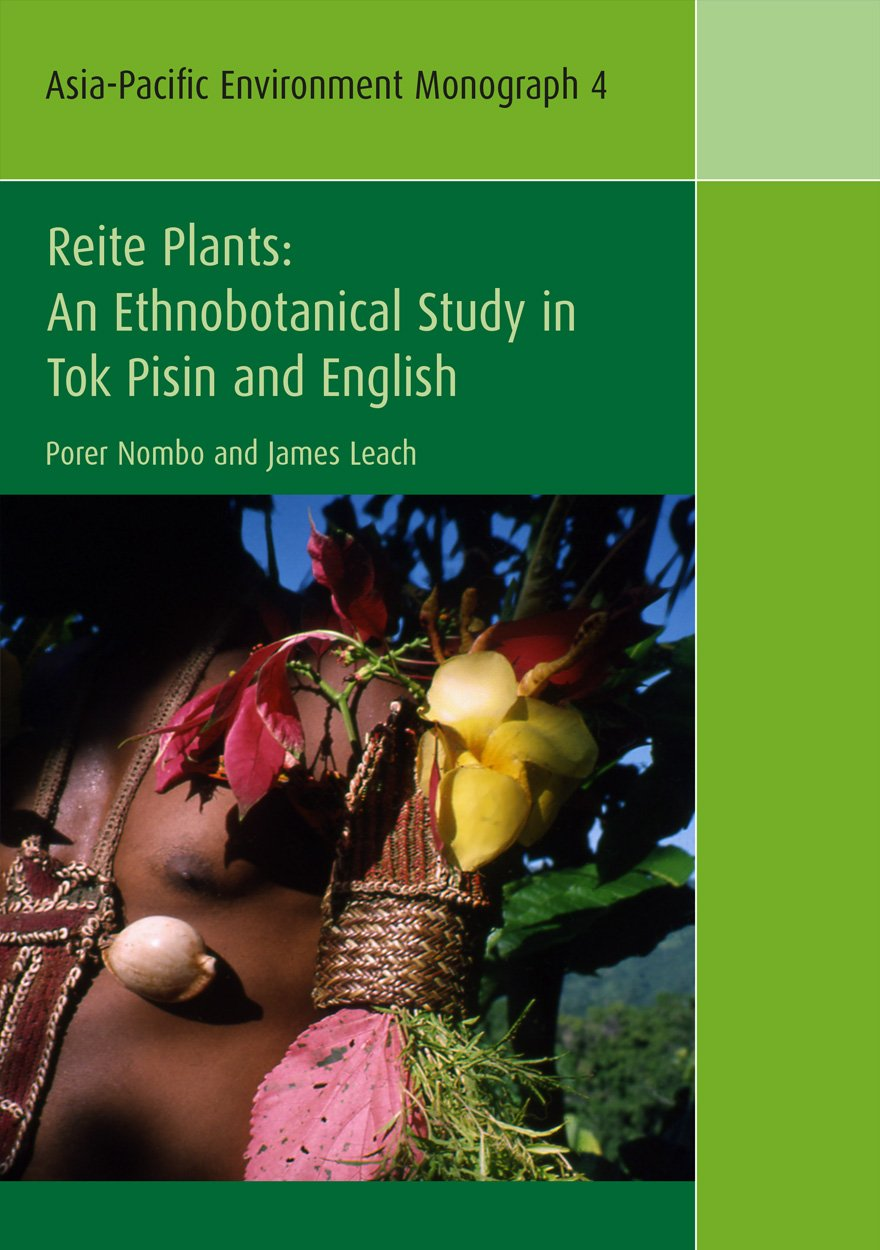 Read Online Reite Plants: An Ethnobotanical Study in Tok Pisin and English PDF
