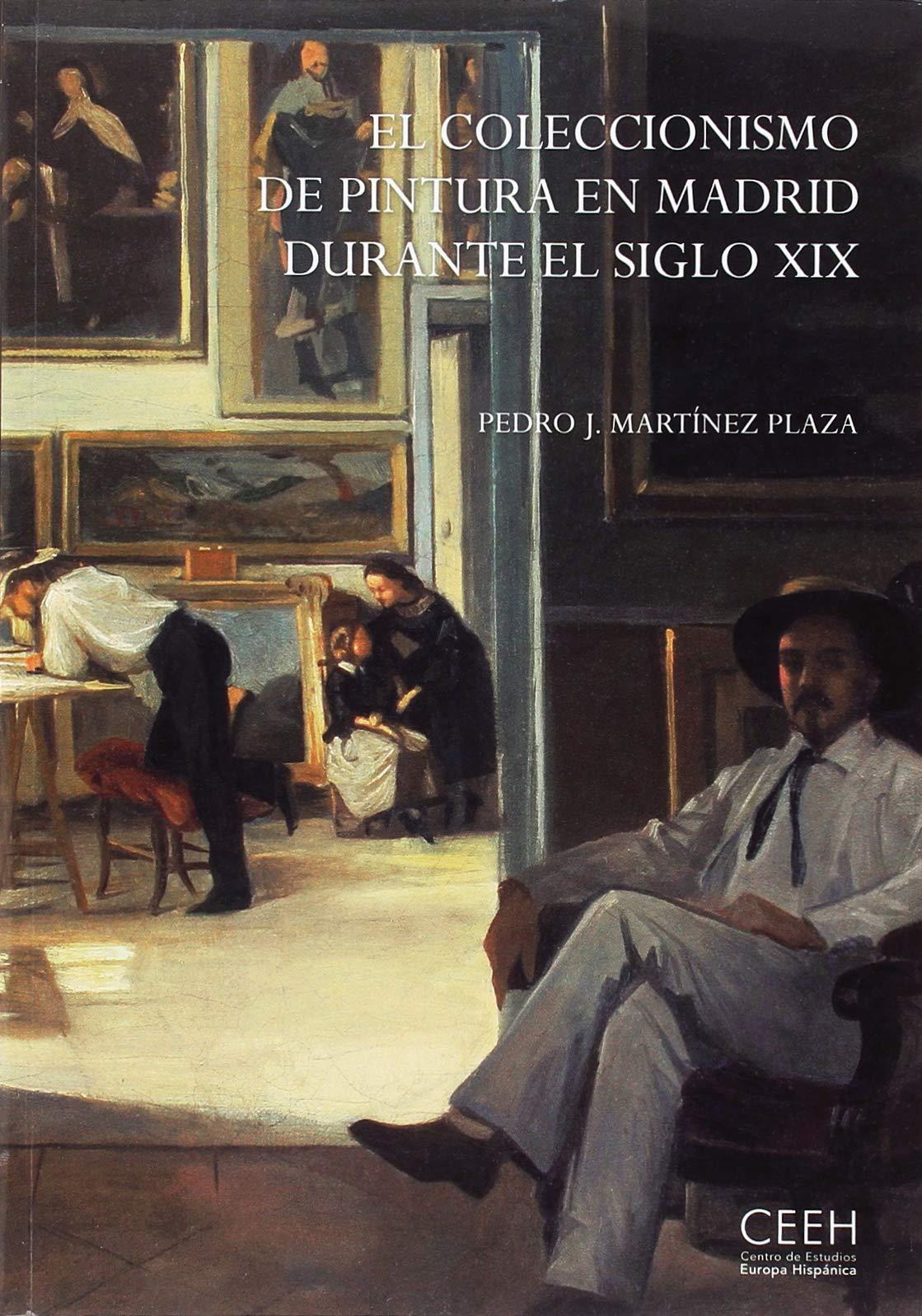 El coleccionismo de pintura en Madrid durante el siglo XIX: El coleccionismo de pintura en Madrid durante el siglo XIX. La escuela española en las colecciones privadas y el mercado Confluencias: Amazon.es: