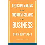 Decision-making and Problem-solving for Business: A Practical Guide (Strategic Book 6)