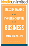 Decision-making and Problem-solving for Business: A Practical Guide