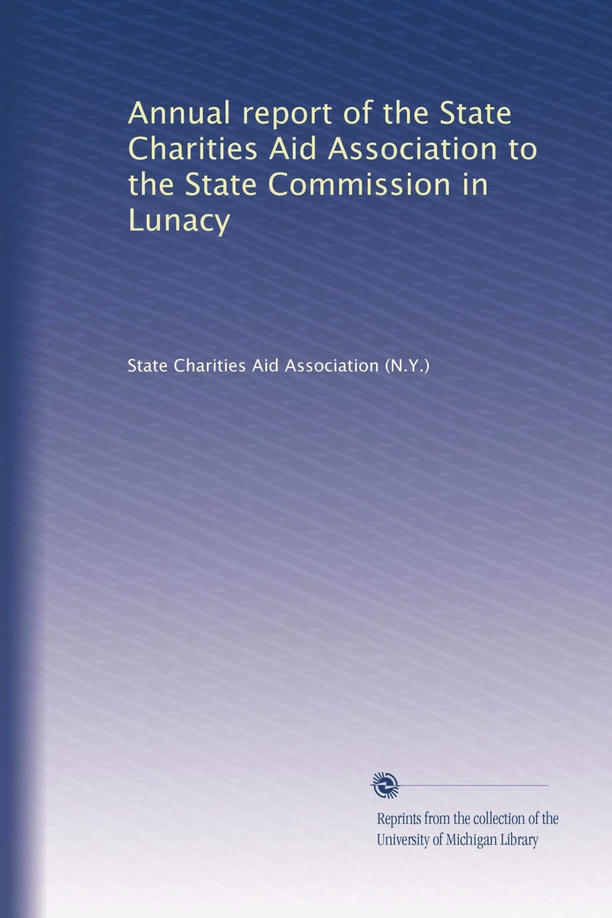 Annual report of the State Charities Aid Association to the State Commission in Lunacy pdf