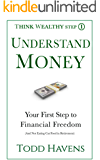 Understand Money: Your First Step to Financial Freedom (And Not Eating Cat Food in Retirement) (Think Wealthy Personal Finance Series Book 1)