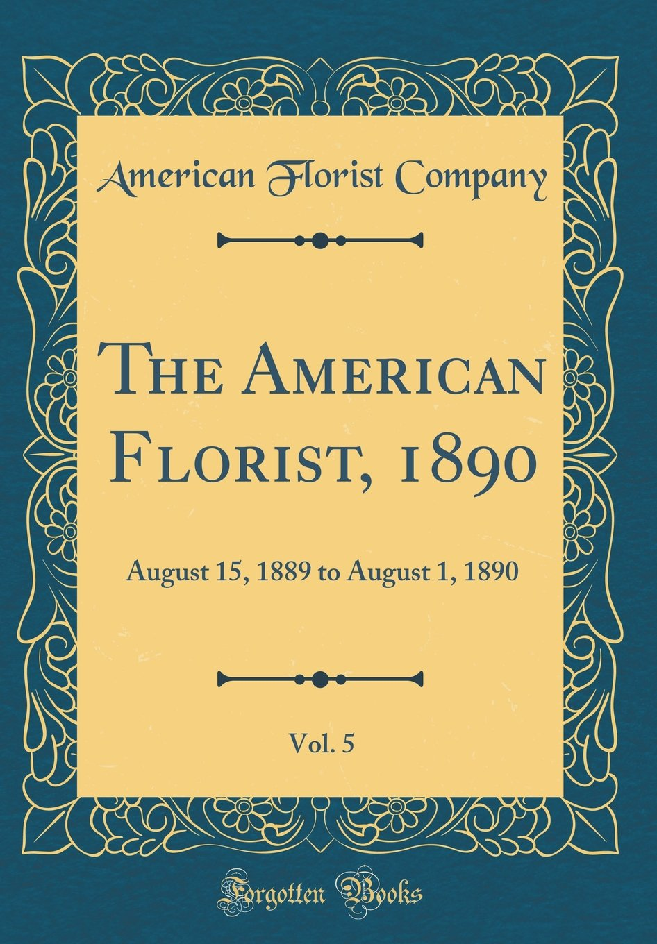 The American Florist, 1890, Vol. 5: August 15, 1889 to August 1, 1890 (Classic Reprint) PDF