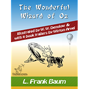The Wonderful Wizard of Oz (with 4 Book Trailers): New Illustrated Edition with Original Drawings by W.W. Denslow…