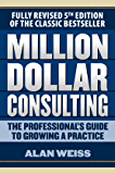 Million Dollar Consulting: The Professional's Guide to Growing a Practice, Fifth Edition (Business Books)