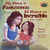 My Mom is Awesome Mi mamá es increíble (libros infantiles, English Spanish childrens books