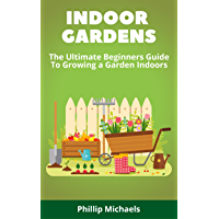 Indoor Gardening: The Ultimate Beginners Guide To Growing A Garden Indoors: Learn To Grow a Garden In Your Home From Setup To Harvest (English Edition)