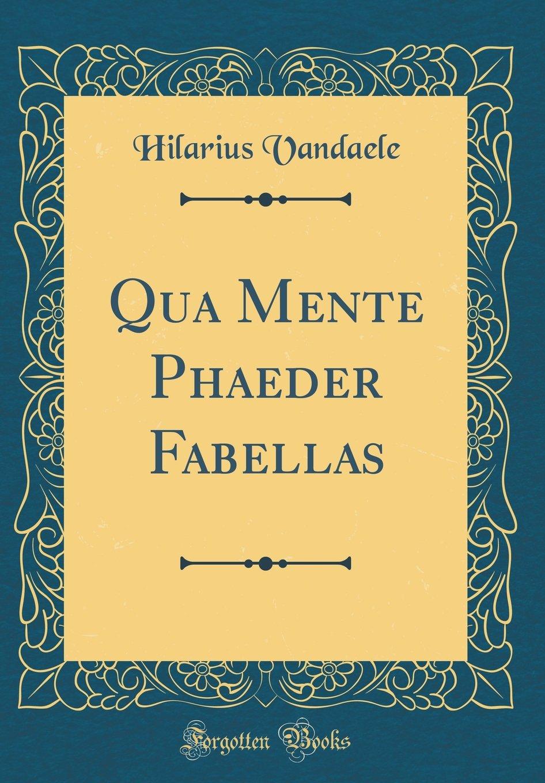 Qua Mente Phaeder Fabellas (Classic Reprint): Amazon.es: Hilarius Vandaele: Libros en idiomas extranjeros